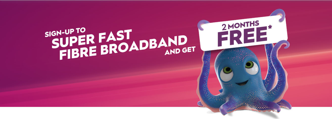 SIGN-UP TO SUPER FAST FIBRE BROADBAND and get 3 MONTHS FREE
